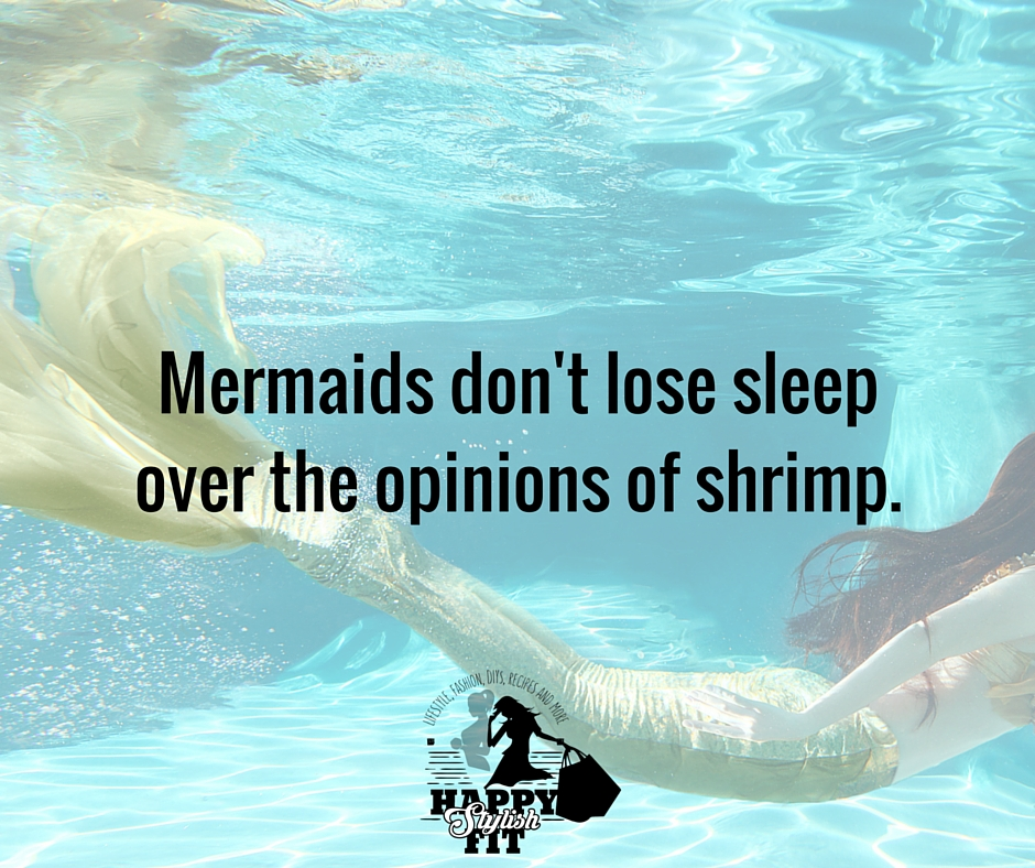7-Confidence-Quotes-for-Your-Inner-Mermaid-Happy-Stylish-Fit-Mermaids-Dont-Lose-Sleep-Over-the-Opinions-of-Shrimp.jpg