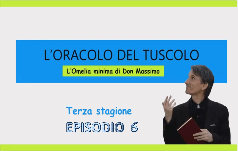 L'ORACOLO DEL TUSCOLO – 3° STAGIONE EPISODIO 6