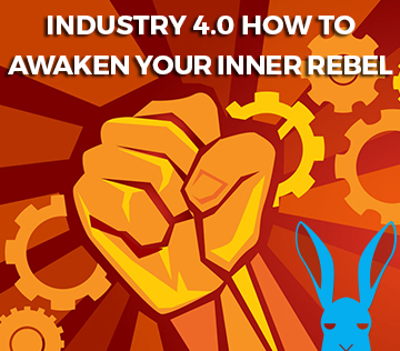 Industry 4.0 how to awaken your inner rebel