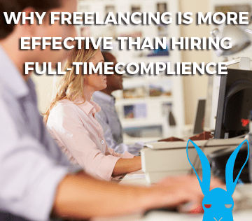 Why freelancing is more effective than hiring full-time