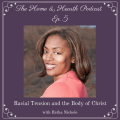 The Home & Hearth Podcast Ep. 5 Racial Tension and the Body of Christ Retha Nichole