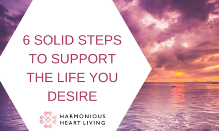 6 SOLID STEPS TO SUPPORT THE LIFE YOU DESIRE