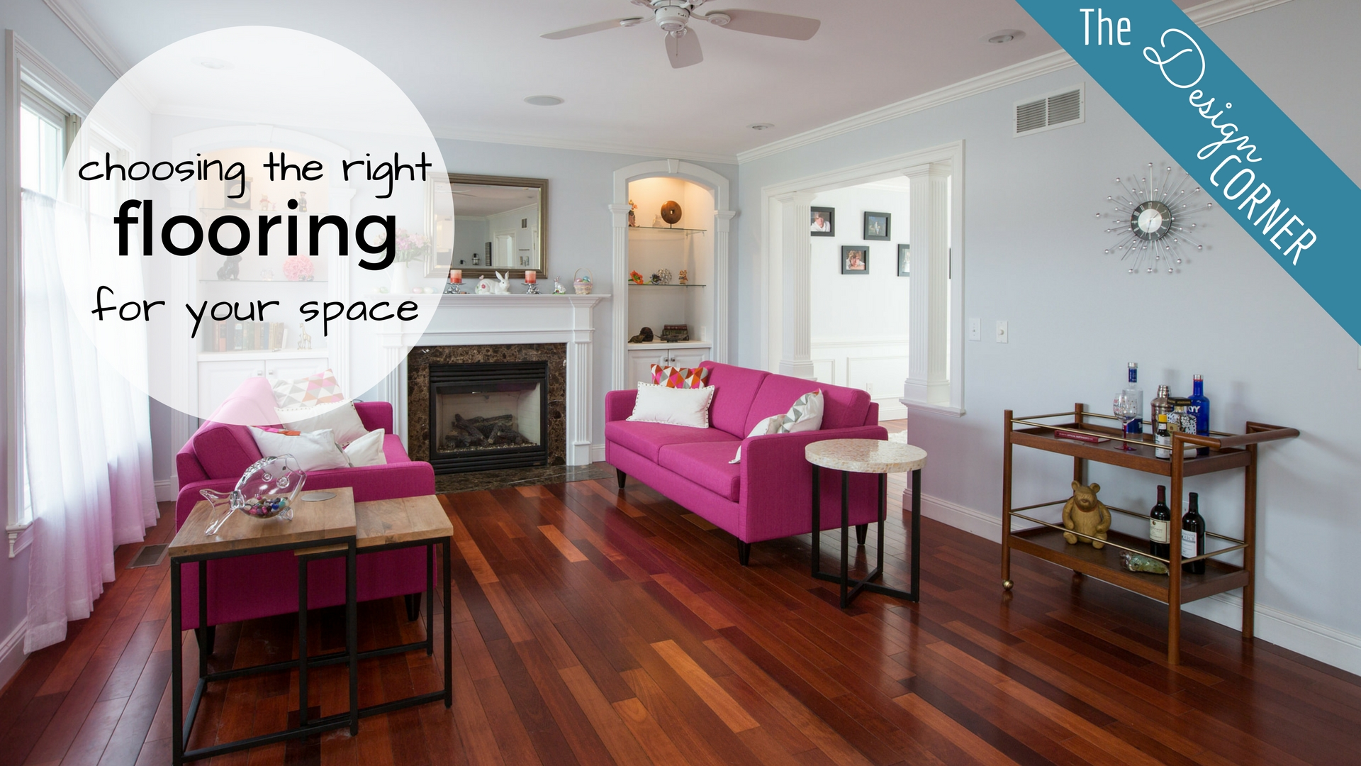 The Design Corner Choosing The Right Flooring For Your