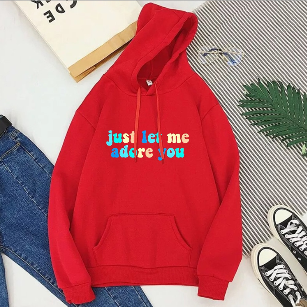 Just Let Me Adore You Hoodie