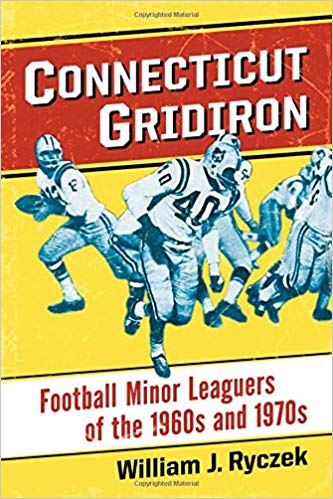 "Cover of the book ""Connecticut Gridiron: Football Minor Leaguers of the 1960s and 1970s."""