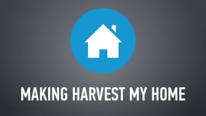 Making Harvest My Home