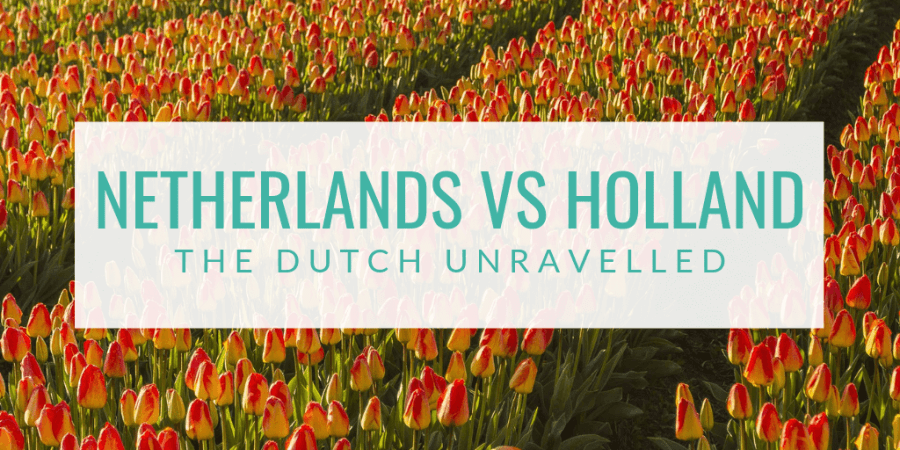Netherlands vs Holland: The Dutch unravelled. Because what is the difference between the Netherlands and Holland? I will tell you in this blog.