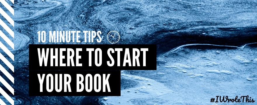 Ten Minute Tip: Where to Start Your Novel