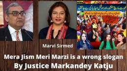 Mera Jism Meri Marzi is a wrong slogan By Justice Markandey Katju