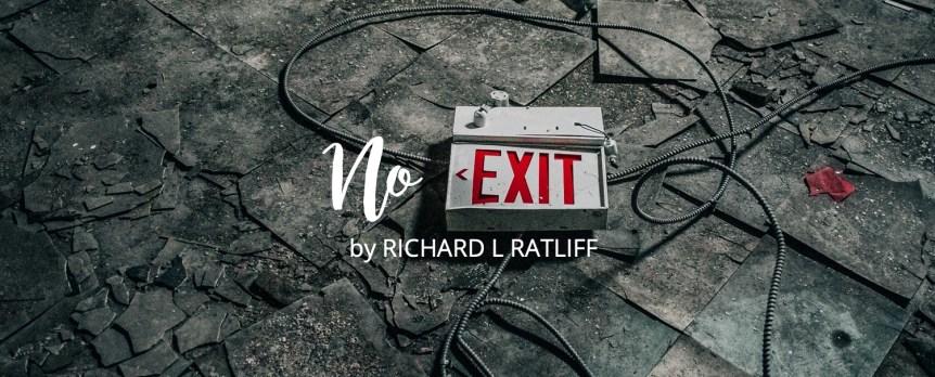 No Exit by Richard L Ratliff