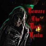 Beware the Dark Realm