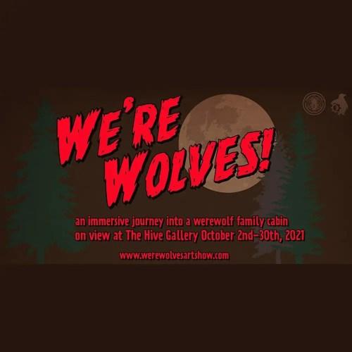 We're Wolves - Immersive - Art Exhibit - Los Angeles - CA -The Hive