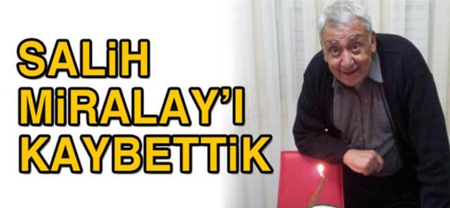 Salih Miralay'ı kaybettik