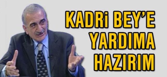 Arabacıoğlu: Kadri Bey'e yardıma hazırım