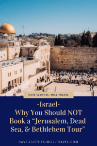 "Why You Should NOT Book a ""Jerusalem, Dead Sea, Bethlehem, & More Group Tour"" From Tel Aviv, Israel"