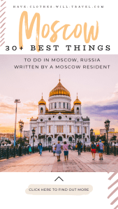 30+ Best Things to Do in Moscow, Russia by a Moscow Resident