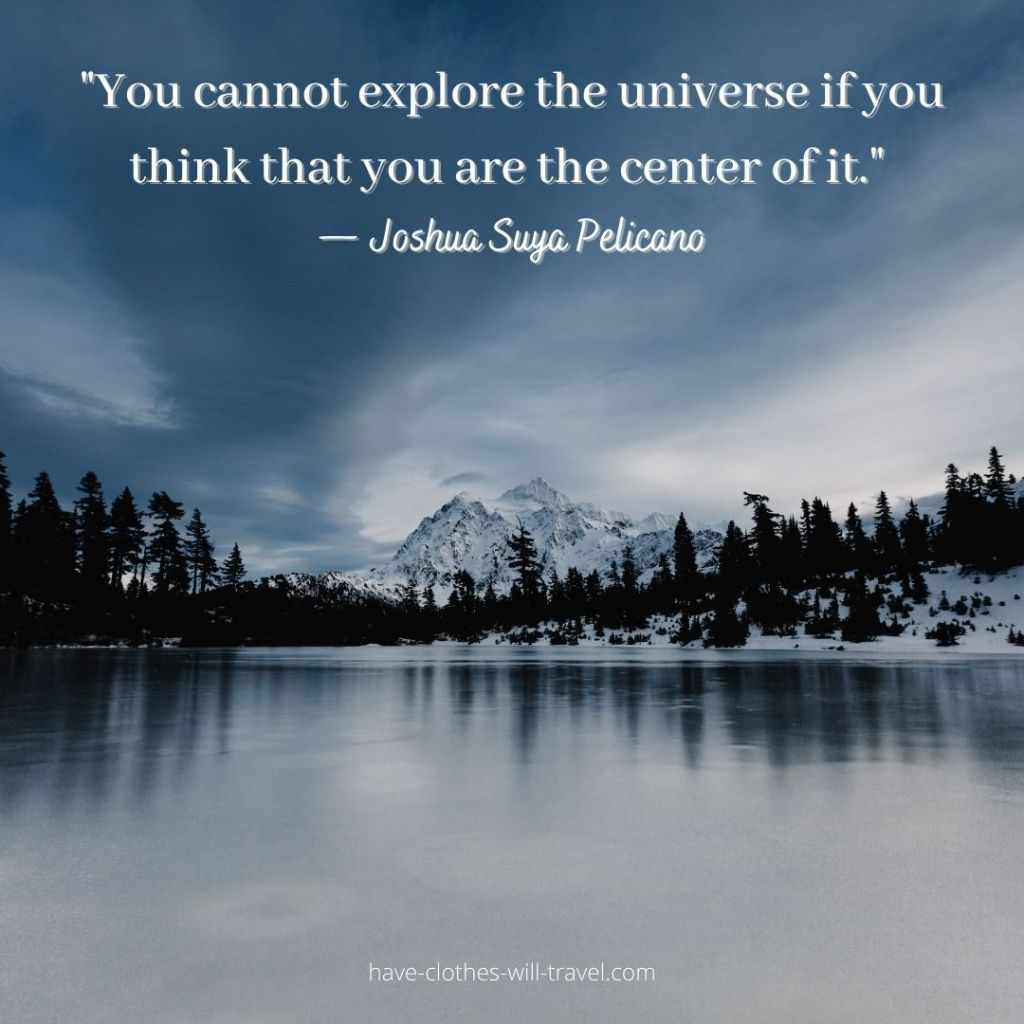 "You cannot explore the universe if you think that you are the center of it."" — Joshua Suya Pelicano (4)"