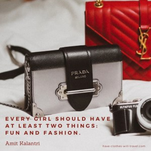 Every girl should have at least two things, fun and fashion. ― Amit Kalantri, Wealth of Words