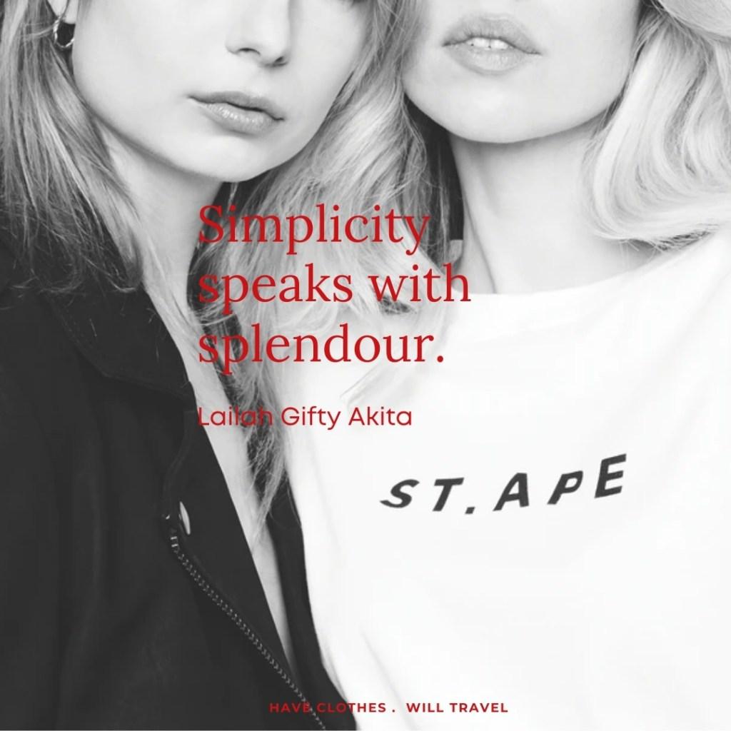 Simplicity speaks with splendour. ― Lailah Gifty Akita