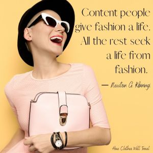 Content people give fashion a life. All the rest seek a life from fashion. ― Newton G. Kibiringi