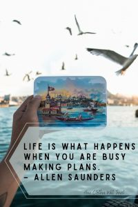 Life is what happens when you are busy making plans.
