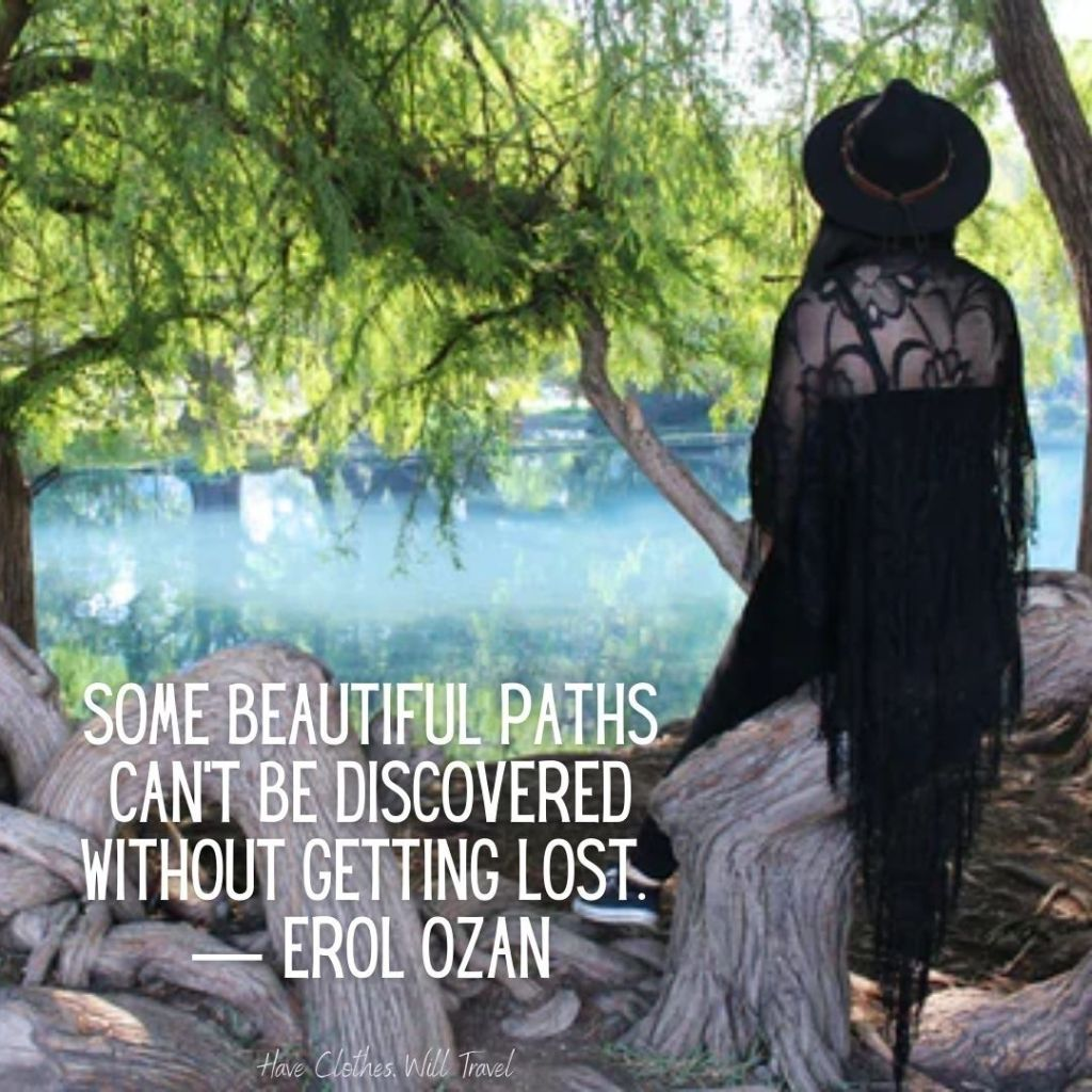 Some beautiful paths can't be discovered without getting lost. ― Erol Ozan