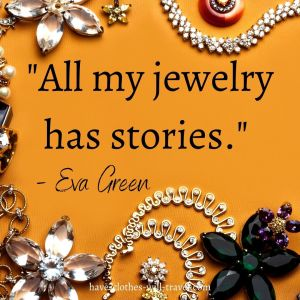 All my jewelry has stories. - Eva Green