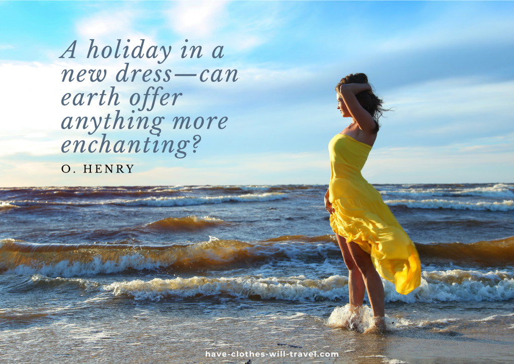 . A holiday in a new dress—can earth offer anything more enchanting? - O. Henry