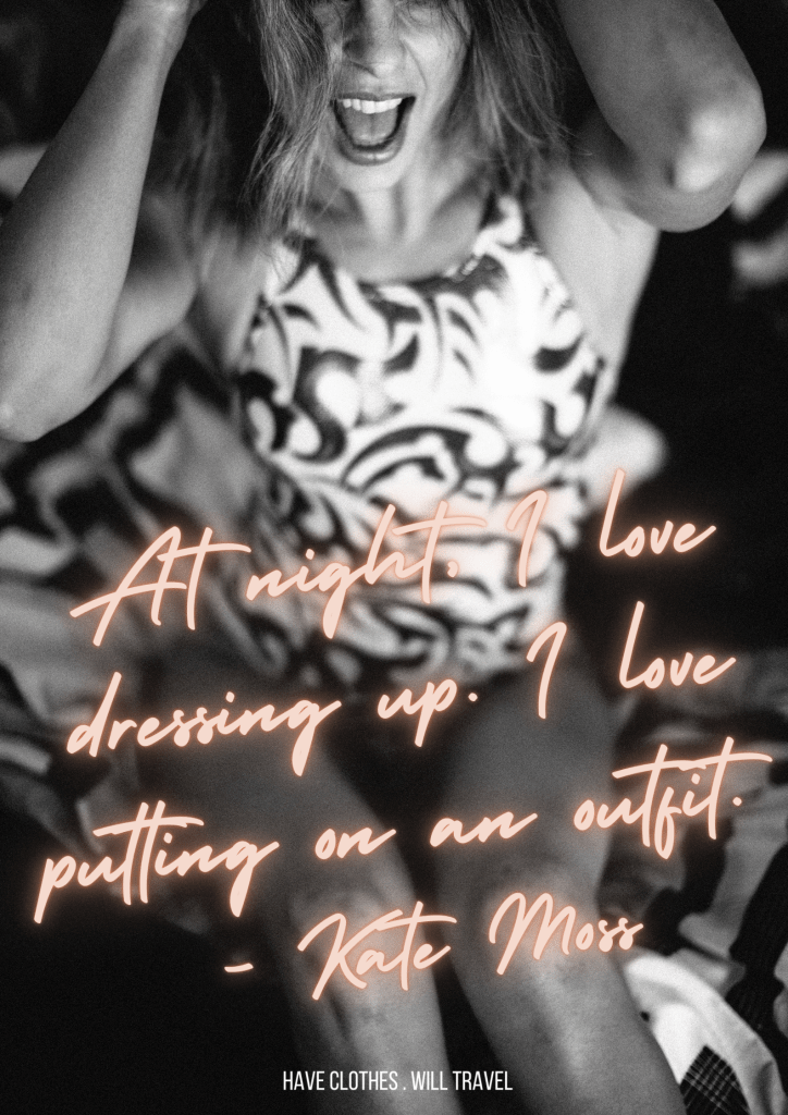At night, I love dressing up. I love putting on an outfit. - Kate Moss
