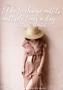 I like to change outfits multiple times a day. - Stacey Bendet