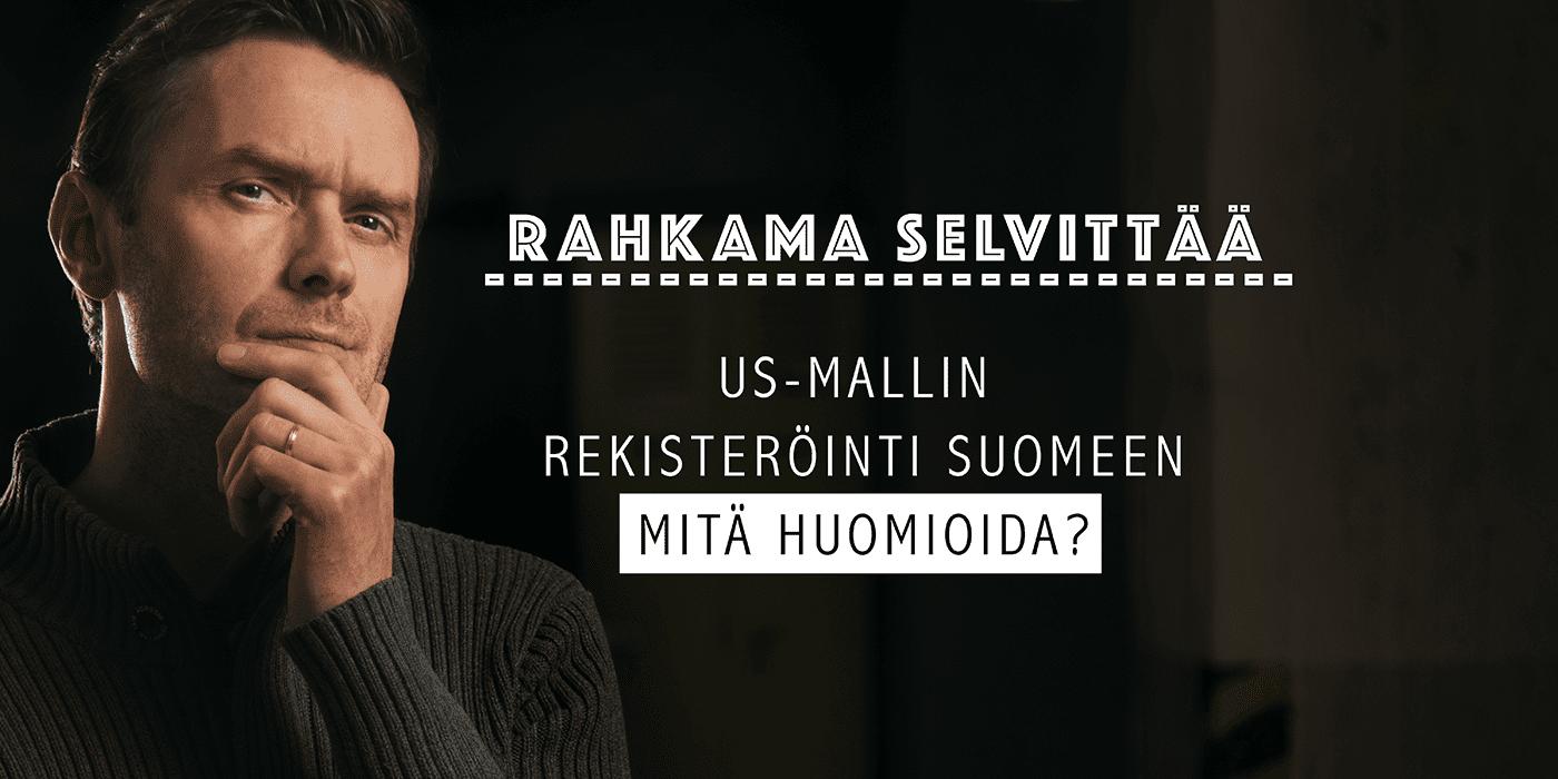 Tiesitkö? US-mallin rekisteröinti Suomeen – mitä huomioida?