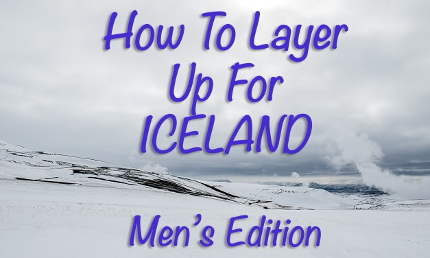 How To Layer Up For Iceland, Men's Edition