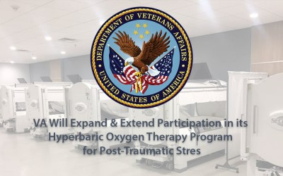 VA Will Expand & Extend Participation in its Hyperbaric Oxygen Therapy Program for Post-Traumatic Stress