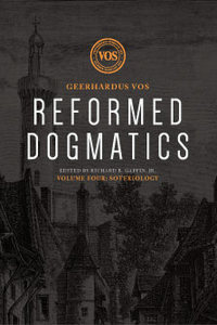 Reformed Dogmatics, Volume 4: Soteriology