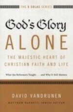 God's Glory Alone—The Majestic Heart of Christian Faith and Life