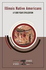 Illinois Native Americans: A 9,000 Year Civilization