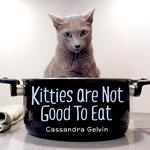 Kitties Are Not Good To Eat