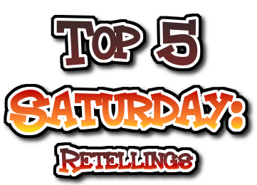 Top 5 Saturday Retellings