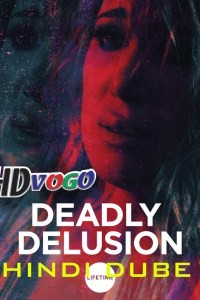 Deadly Delusion 2017 in Hindi HD Full Movie