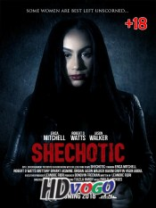SheChotic 2018 in HD Full Movie