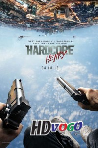 Hardcore Henry 2015 in HD English Full Movie