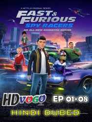 Fast and Furious Spy Racer 2019 EP 01 to 08 in HD Hindi Dubbed