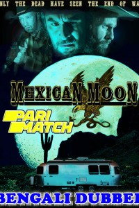 Mexican Moon 2021 Bengali Dubbed Full Movie