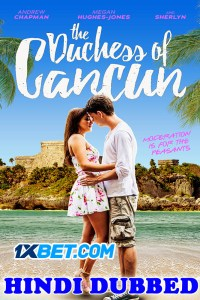 The Duchess of Cancun 2018 HD Hindi Dubbed