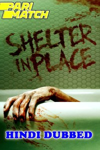 Shelter in Place 2021 HD Hindi Dubbed