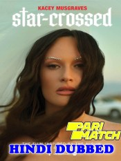 Star Crossed The Film 2021 HD Hindi Dubbed
