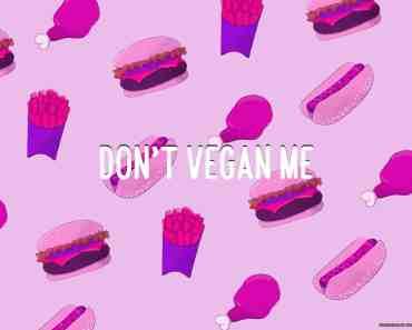 Don't vegan me