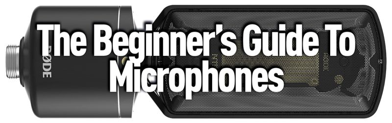 Beginners Guide To Microphones