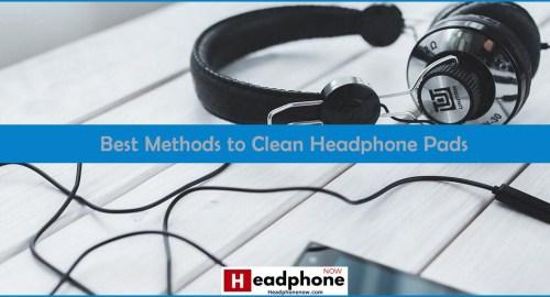 Best Methods Clean Headphone Pads