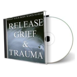 What Your Body Wants To Hear Release Grief & Trauma